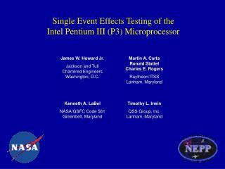 Single Event Effects Testing of the Intel Pentium III P3 Microprocessor