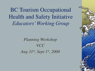 BC Tourism Occupational Health and Safety Initiative Educators  Working Group