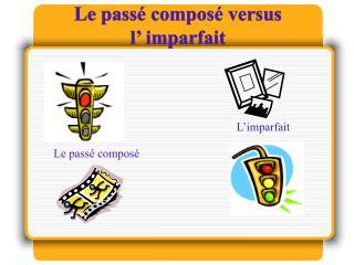 Le pass  compos  versus  l  imparfait