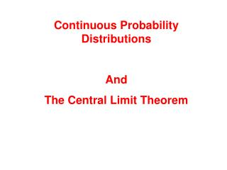 Continuous Probability Distributions  And  The Central Limit Theorem