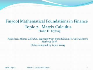 Fin500J Mathematical Foundations in Finance Topic 2:  Matrix Calculus  Philip H. Dybvig  Reference: Matrix Calculus, app