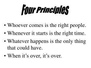 Whoever comes is the right people. Whenever it starts is the right time. Whatever happens is the only thing that could h
