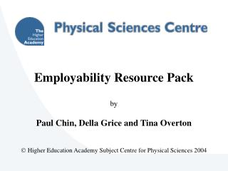 Employability Resource Pack   by  Paul Chin, Della Grice and Tina Overton    Higher Education Academy Subject Centre for