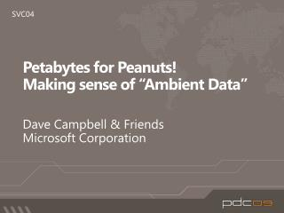 Petabytes for Peanuts  Making sense of  Ambient Data