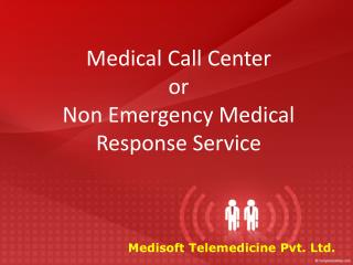 Medical Call Center  or  Non Emergency Medical Response Service