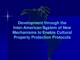Development through the  Inter-American System of New Mechanisms to Enable Cultural Property Protection Protocols