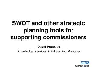 SWOT and other strategic planning tools for supporting commissioners