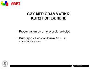G Y MED GRAMMATIKK: KURS FOR L RERE
