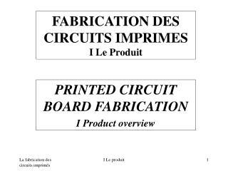 FABRICATION DES CIRCUITS IMPRIMES I Le Produit