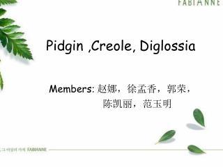 Pidgin ,Creole, Diglossia