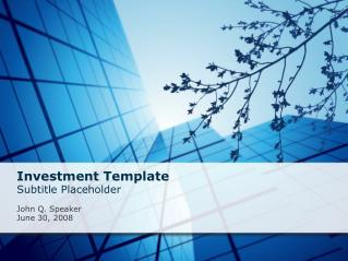 Investment Template Subtitle Placeholder   John Q. Speaker June 30, 2008