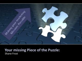 Your missing Piece of the Puzzle: