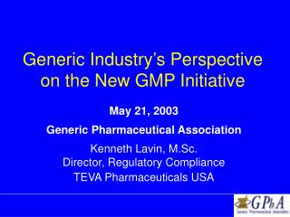 Generic Industry s Perspective on the New GMP Initiative