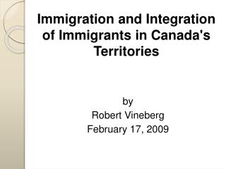Immigration and Integration of Immigrants in Canadas Territories