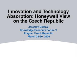 Innovation and Technology Absorption: Honeywell View on the Czech Republic
