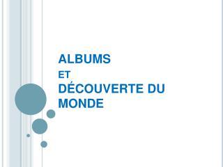 ALBUMS et  D COUVERTE DU MONDE