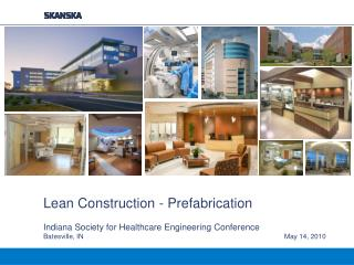 Lean Construction - Prefabrication  Indiana Society for Healthcare Engineering Conference Batesville, IN