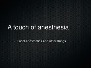 A touch of anesthesia