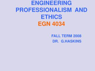 ENGINEERING PROFESSIONALISM  AND ETHICS EGN 4034