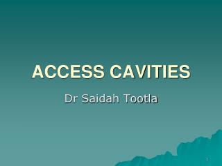 ACCESS CAVITIES