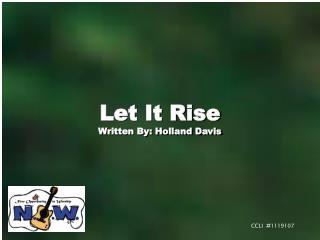 Let It Rise Written By: Holland Davis