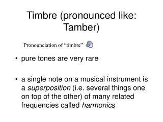 Timbre pronounced like: Tamber