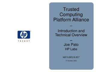 Trusted Computing Platform Alliance   Introduction and Technical Overview   Joe Pato HP Labs  MIT 6.805