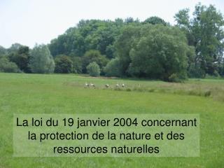 La loi du 19 janvier 2004 concernant la protection de la nature et des ressources naturelles
