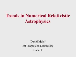 Trends in Numerical Relativistic Astrophysics