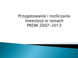 Przygotowanie i rozliczanie inwestycji w ramach  PROW 2007-2013