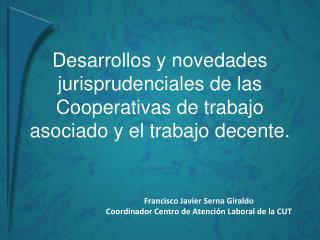 Desarrollos y novedades jurisprudenciales de las Cooperativas de trabajo asociado y el trabajo decente.