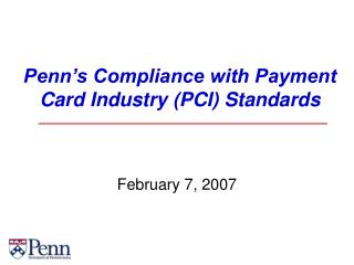 Penn s Compliance with Payment Card Industry PCI Standards