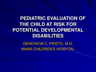 PEDIATRIC EVALUATION OF THE CHILD AT RISK FOR POTENTIAL DEVELOPMENTAL DISABILITIES