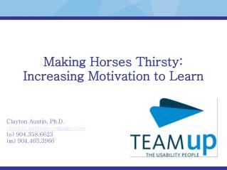 Making Horses Thirsty: Increasing Motivation to Learn
