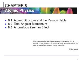 8.1 Atomic Structure and the Periodic Table 8.2 Total Angular Momentum 8.3 Anomalous Zeeman Effect