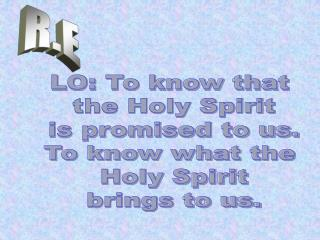 LO: To know that  the Holy Spirit is promised to us. To know what the  Holy Spirit brings to us.