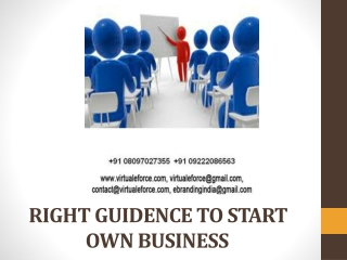 RIGHT GUIDENCE TO START OWN BUSINESS