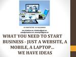 WHAT YOU NEED TO START BUSINESS - JUST A WEBSITE, A MOBILE,