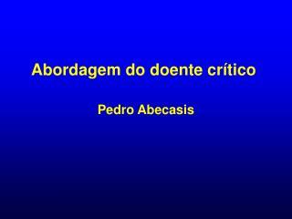 Abordagem do doente cr tico   Pedro Abecasis
