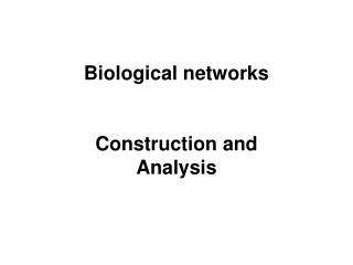Biological networks   Construction and Analysis