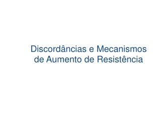 Discordancias e mecanismos de aumento de resistencia