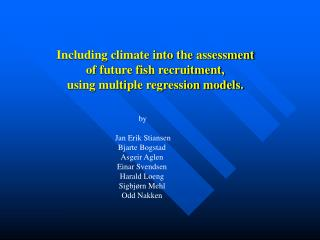 Including climate into the assessment  of future fish recruitment,  using multiple regression models.