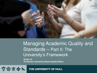 Managing Academic Quality and Standards   Part II: The University s Framework