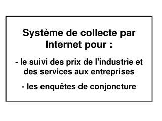 Syst me de collecte par Internet pour :  - le suivi des prix de lindustrie et des services aux entreprises  - les enqu t