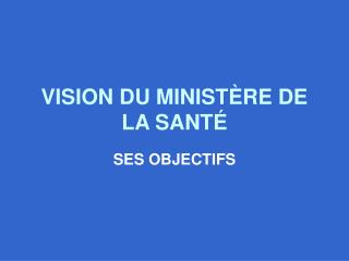 VISION DU MINIST RE DE LA SANT