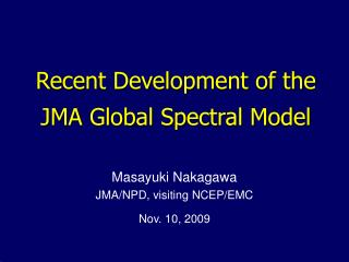 Recent Development of the JMA Global Spectral Model