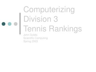 Computerizing Division 3 Tennis Rankings John Goldis  Scientific Computing Spring 2003