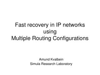 Fast recovery in IP networks  using  Multiple Routing Configurations