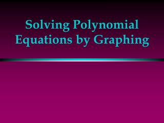 Solving Polynomial Equations by Graphing