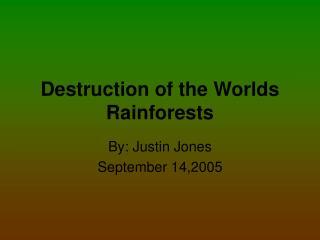 Destruction of the Worlds Rainforests